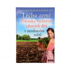 Léčba zemí, Průvodce výchovou zdravých dětí v nezdravém světě (Maya Shetreatová-Kleinová)